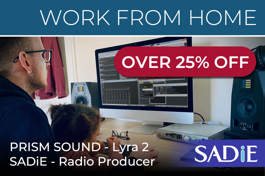 Work from home - LYRA2 & SADiE Radio Producer: 25% Off