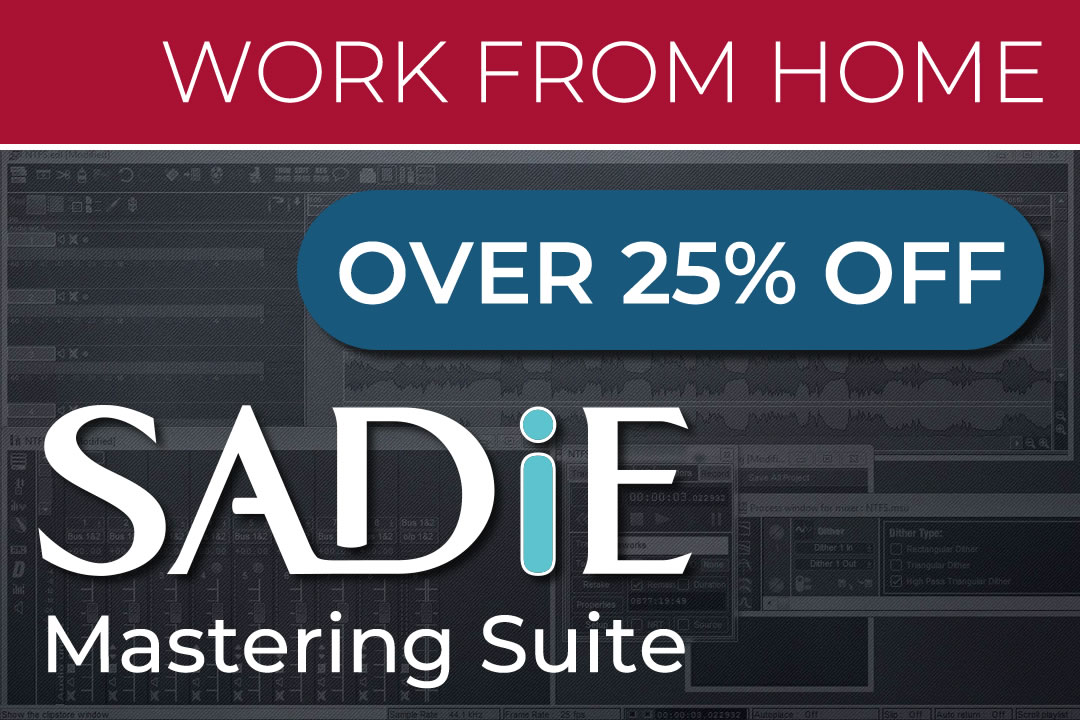 Work from home - SADiE Mastering Suite: 25% Off
